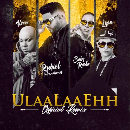 Ulaalaaehh (Remix) [feat. Baby Rasta, Alexio & Lyan] by Rubiel International