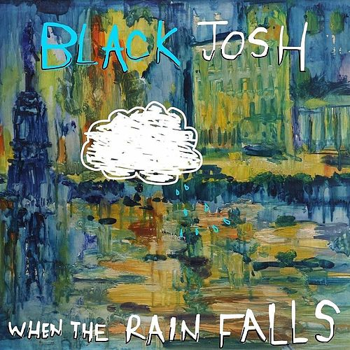 When The Rain Falls by Black Josh