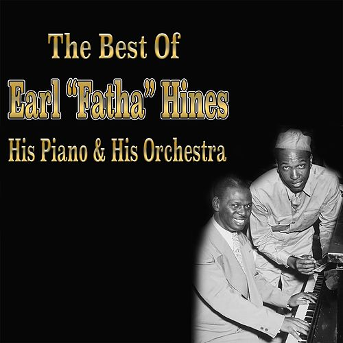 The Best of Earl 'Fatha' Hines - His Piano & His Orchestra by Various Artists
