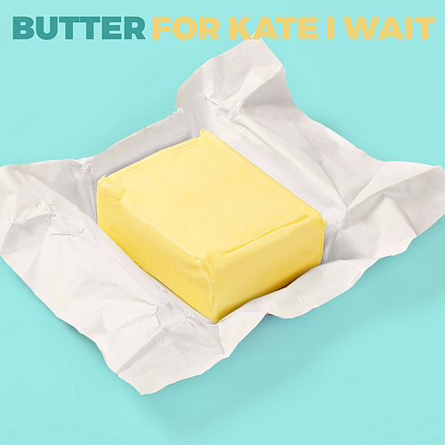 For Kate I Wait by Butter