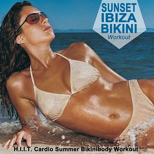 Sunset Ibiza Bikini Workout (H.I.I.T. Cardio Summer Bikinibody Workout - Hiit High Intensity Interval Training) (The Best Music for Aerobics, Pumpin' Cardio Power, Exercise, Steps, Barré, Curves, Sculpting, Abs, Butt, Slim Down Fitness Workout) de EDM Workout DJ Team