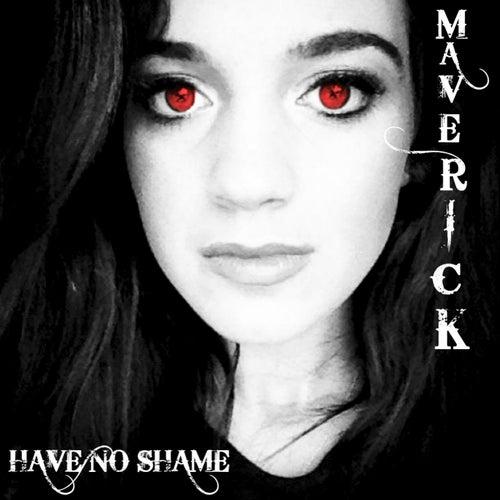 Have No Shame by Maverick Hill