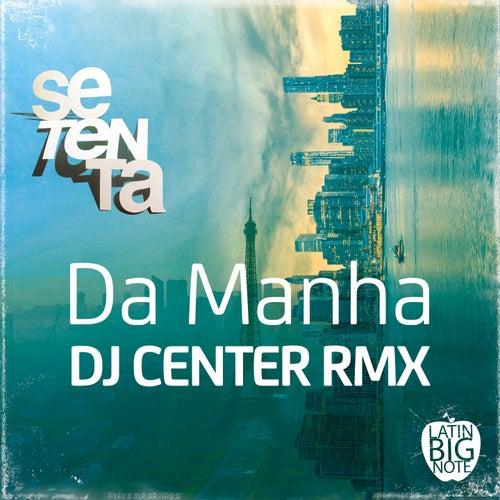 Da Manha (DJ Center Remix) de Setenta