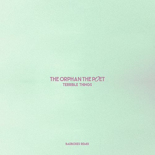Terrible Things (Badboxes Remix) by the Orphan, The Poet