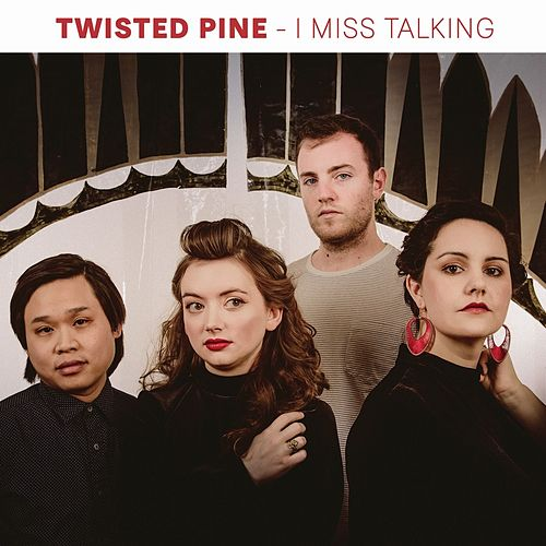 I Miss Talking de Twisted Pine