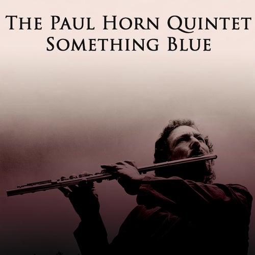 The Paul Horn Quintet: Something Blue de Paul Horn