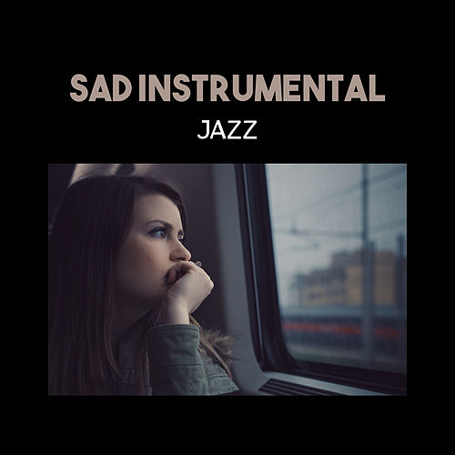 Sad Instrumental Jazz – Melancholic & Sentimental Jazz, Calming & Emotional Music, Smooth Jazz for Broken Heart, Jazz Piano Moods by Various Artists