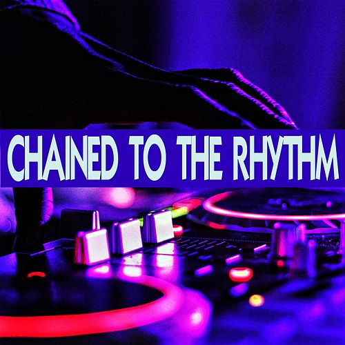 Chained to the Rhythm de Various Artists