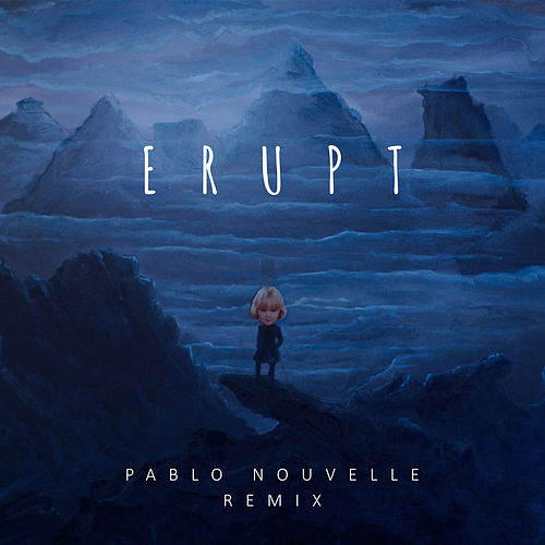 Erupt (Pablo Nouvelle Remix) by Be The Bear