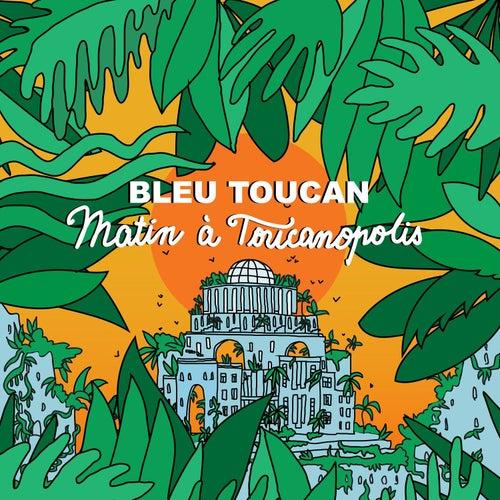 Matin à Toucanopolis de Bleu Toucan