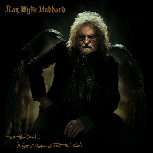 Tell the Devil I'm Gettin' there as Fast as I Can by Ray Wylie Hubbard
