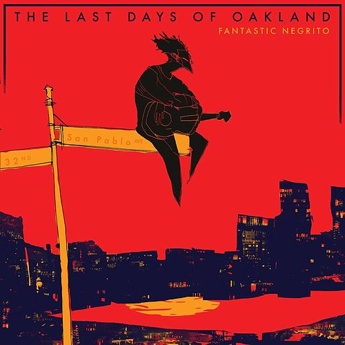 The Last Days of Oakland de Fantastic Negrito
