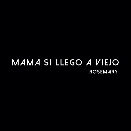 Mama Si Llego a Viejo by Rosemary