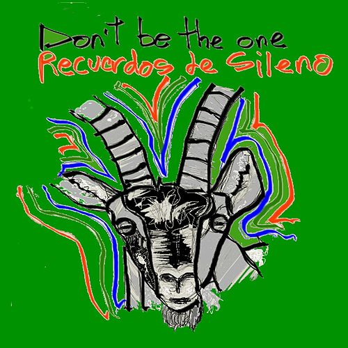 Don't Be the One by Recuerdos de Sileno
