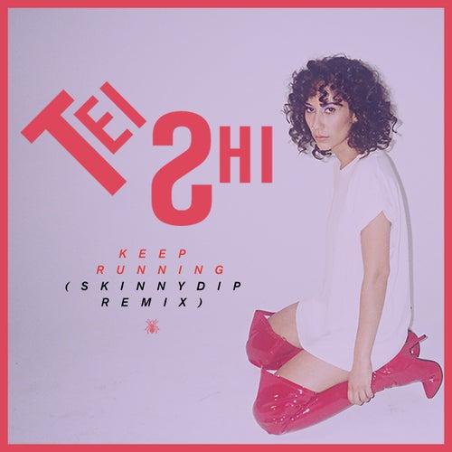 Keep Running (Skinnydip Remix) de Tei Shi