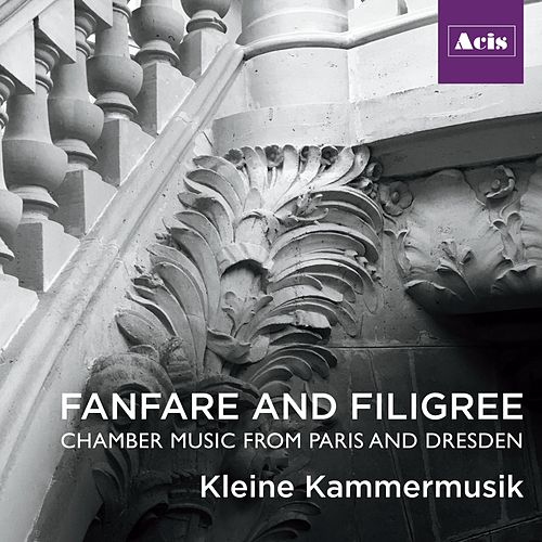 Fanfare and Filigree: Chamber Music from Paris and Dresden de Kleine Kammermusik