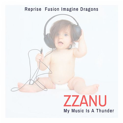 My Music Is a Thunder (Reprise Fusion Imagine Dragons) by ZZanu