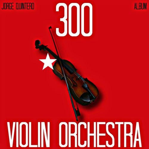 300 Violin Orchestra by Jorge Quintero