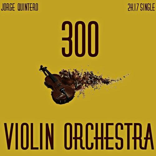 300 Violin Orchestra (Instrumental) by Jorge Quintero