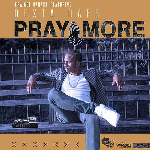 Pray More (Feat. Dexta Daps) - Single by KraiGGi BaDArT