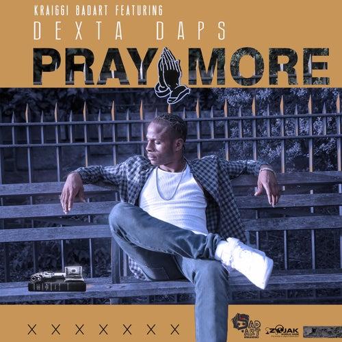 Pray More (Feat. Dexta Daps) - Single by KraiGGi BaDArT