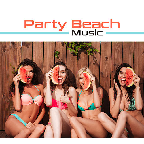 Party Beach Music – Chill Out Music, Ibiza Party Time, Summer Beach Sounds, All Night Fun von Ibiza Chill Out