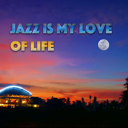 Jazz Is My Love Of Life de Various Artists
