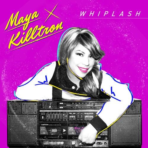 Whiplash by Maya Killtron