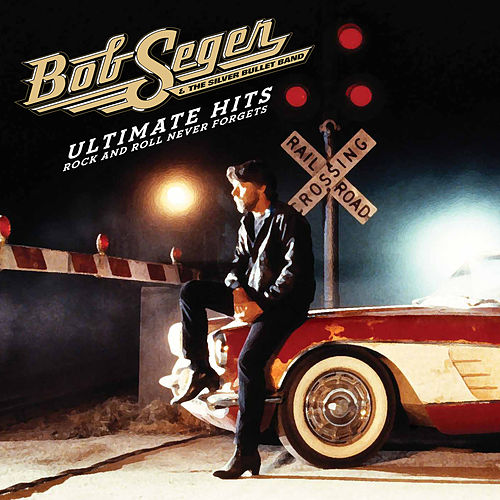 Ultimate Hits: Rock And Roll Never Forgets de Bob Seger