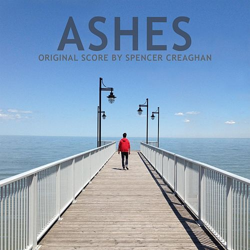 Ashes (Original Motion Picture Score) by Spencer Creaghan