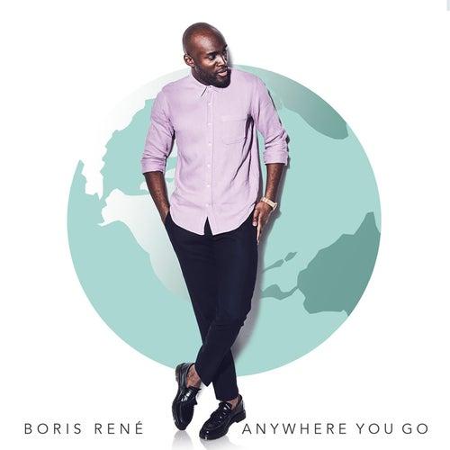 Anywhere You Go by Boris René