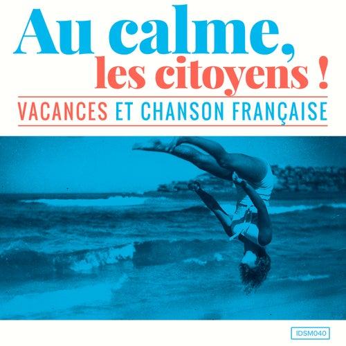 Au calme, les citoyens! (Vacances et chanson française) de Various Artists