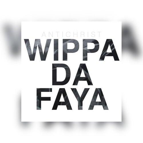 Wippa Da Faya by Antichrist