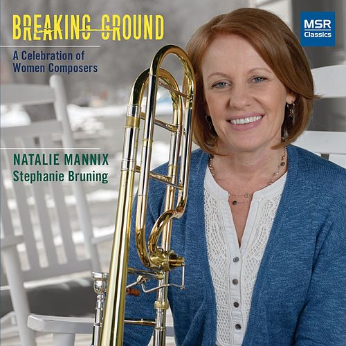 Breaking Ground - A Celebration of Women Composers by Stephanie Bruning