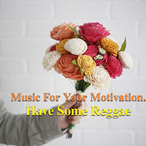 Music For Your Motivation. Have Some Reggae by Various Artists