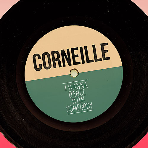 I Wanna Dance With Somebody (Who Loves Me) - Single de Corneille