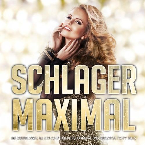 Schlager Maximal – Die besten Apres Ski Hits 2017 für deine Karneval und Discofox Party 2018 von Various Artists