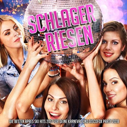 Schlager Riesen – Die besten Apres Ski Hits 2017 für deine Karneval und Discofox Party 2018 von Various Artists