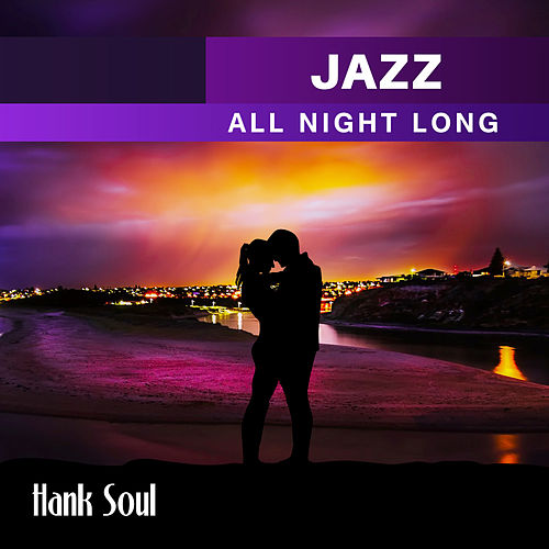 Jazz All Night Long (Romantic Jazz Music Collection) de Hank Soul