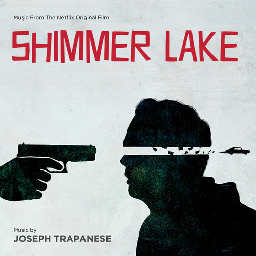 Shimmer Lake (Music From The Netflix Original Film) von Joseph Trapanese