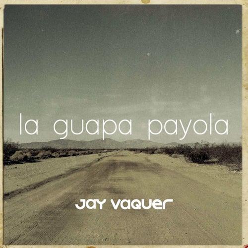 La Guapa Payola de Jay Vaquer