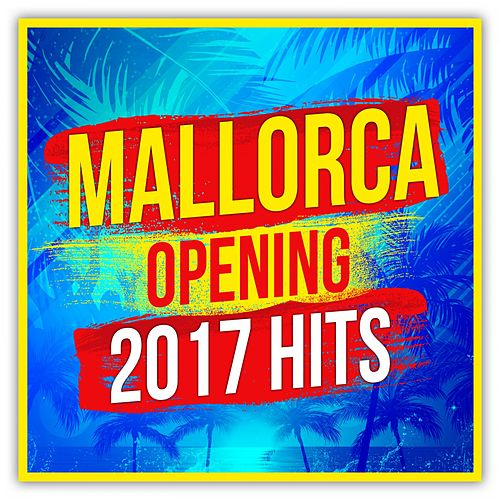 Mallorca Opening 2017 Hits von Various Artists