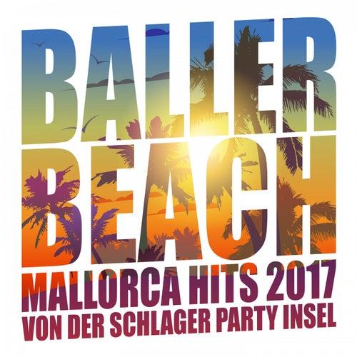 Baller Beach - Mallorca Hits 2017 von der Schlager Party Insel von Various Artists