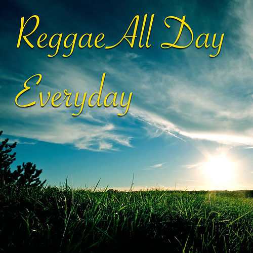 Reggae All Day Everyday by Various Artists