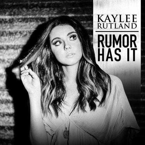 Rumor Has It by Kaylee Rutland