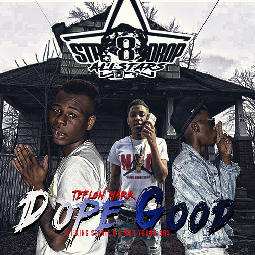 Dope Good (feat. King Stevie D. & NBA Youngboy) by Teflon Mark