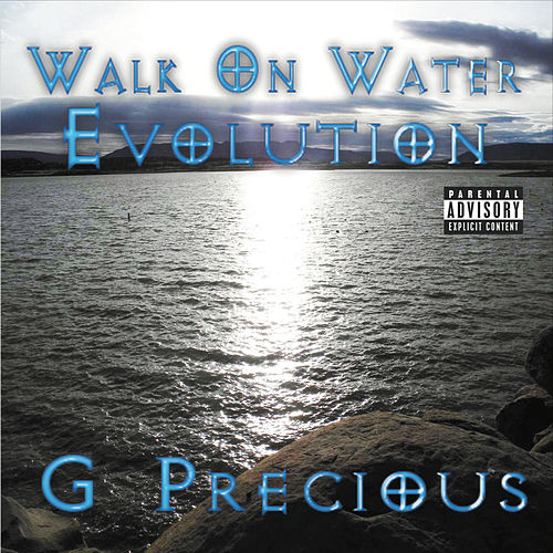 Walk on Water Evolution by G Precious