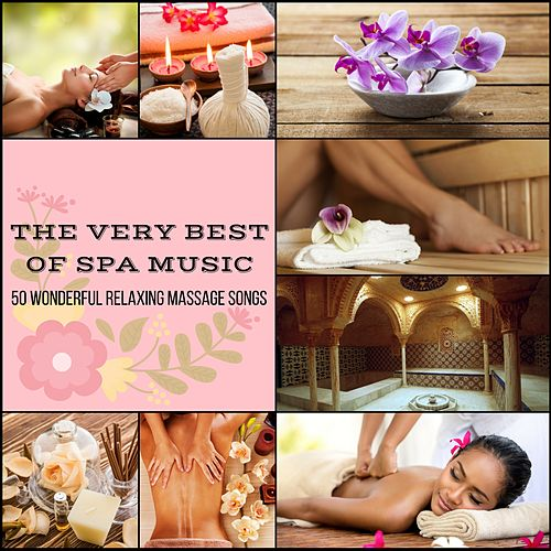 The Very Best of Spa Music - 50 Wonderful Relaxing Massage Songs for Sound Therapy and Tranquility Spa von Pure Massage Music