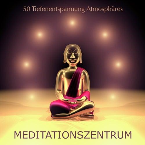 Meditationszentrum - 50 Tiefenentspannung Atmosphäres zur Meditation und Yoga, Beruhigende Musik Sammlung von Meditationsmusik
