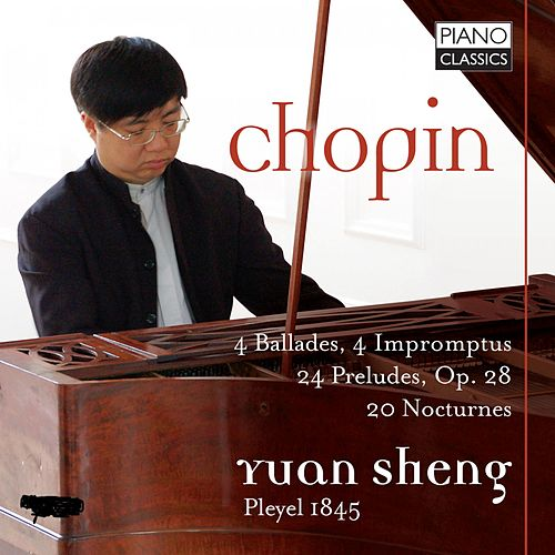 Chopin: 4 Ballades, 4 Impromptus, 24 Preludes, Op. 28, 20 Nocturnes by Yuan Sheng